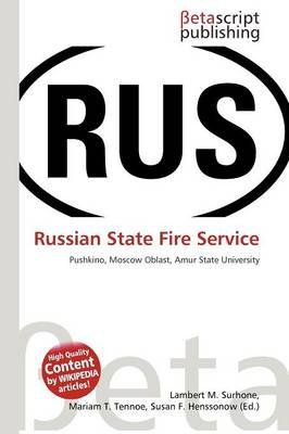 Russian State Fire Service (Paperback): Lambert M. Surhone, Mariam T. Tennoe, Susan F. Henssonow