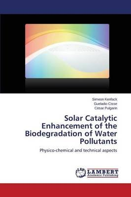 Solar Catalytic Enhancement of the Biodegradation of Water Pollutants (Paperback): Kenfack Simeon, Cisse Gueladio, Pulgarin...