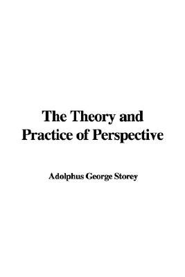The Theory and Practice of Perspective (Hardcover): Adolphus George Storey