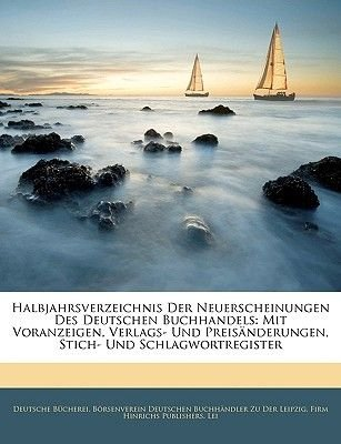 Halbjahrsverzeichnis Der Neuerscheinungen Des Deutschen Buchhandels - Mit Voranzeigen, Verlags- Und Preisanderungen, Stich- Und...