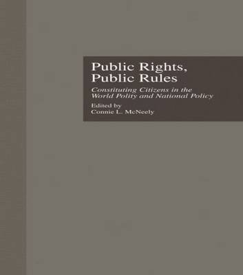 Public Rights, Public Rules - Constituting Citizens in the World Polity and National Policy (Hardcover): Connie L. McNeely