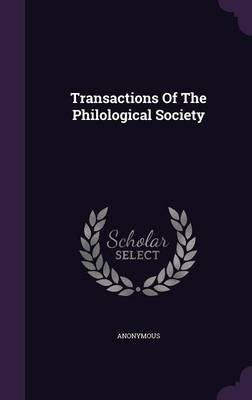 Transactions of the Philological Society (Hardcover): Anonymous