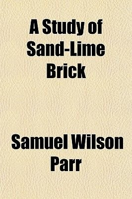 A Study of Sand-Lime Brick (Paperback): Samuel Wilson Parr
