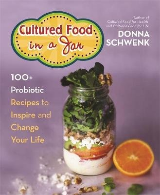 Cultured Food in a Jar - 100+ Probiotic Recipes to Inspire and Change Your Life (Paperback): Donna Schwenk