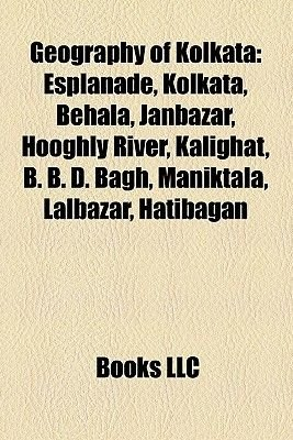 Geography of Kolkata - Neighbourhoods in Kolkata, Parks in Kolkata, Streets in Kolkata, Burrabazar, Maidan, Howrah, Bowbazar,...