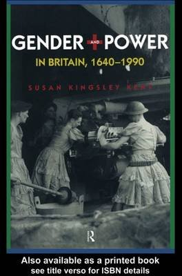 Gender and Power in Britain, 1640-1990 (Electronic book text): Susan Kingsley Kent