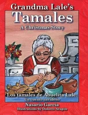 Grandma Lale's Tamales - A Christmas Story = Los Tamales de Abuelita Lale: Un Cuento Navideano (Hardcover): Nasario...