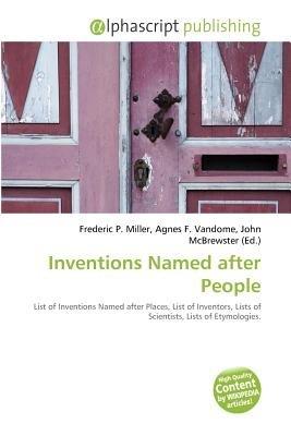 Inventions Named After People (Paperback): Frederic P. Miller, Agnes F. Vandome, John McBrewster