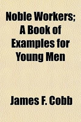 Noble Workers; A Book of Examples for Young Men (Paperback): James F. Cobb