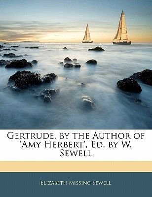 Gertrude, by the Author of 'Amy Herbert', Ed. by W. Sewell (Paperback): Elizabeth Missing Sewell