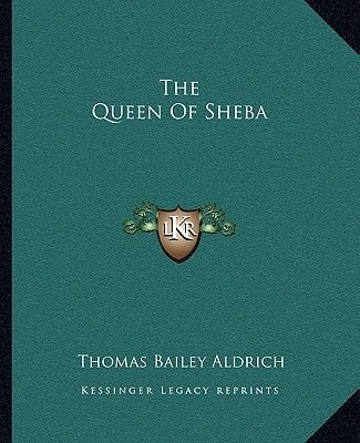 The Queen of Sheba (Paperback): Thomas Bailey Aldrich