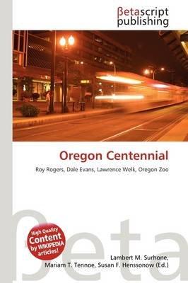 Oregon Centennial (Paperback): Lambert M. Surhone, Mariam T. Tennoe, Susan F. Henssonow