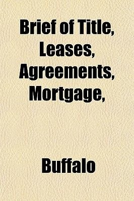 Brief of Title, Leases, Agreements, Mortgage, & C., Philadelphia, April, 1883 (Paperback): Buffalo