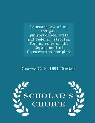 Louisiana Law of Oil and Gas - Jurisprudence, State and Federal: Statutes, Forms, Rules of the Department of Conservation...