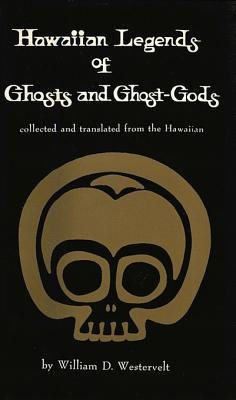 Hawaiian Legends of Ghosts and Ghost-Gods (Electronic book text): William Westervelt