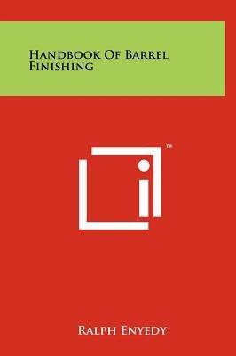 Handbook of Barrel Finishing (Hardcover): Ralph Enyedy