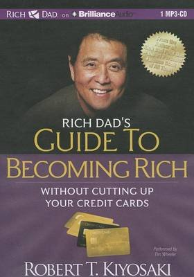 Rich Dad's Guide to Becoming Rich without Cutting Up Your Credit Cards (MP3 format, CD, Unabridged edition): Robert T....