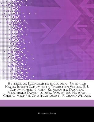 Articles on Heterodox Economists, Including - Friedrich Hayek, Joseph Schumpeter, Thorstein Veblen, E. F. Schumacher, Nikolai...