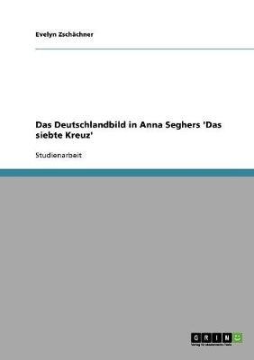 Das Deutschlandbild in Anna Seghers 'Das Siebte Kreuz' (German, Paperback): Evelyn Zschachner