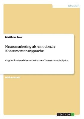 Neuromarketing ALS Emotionale Konsumentenansprache (German, Paperback): Matthias Traa