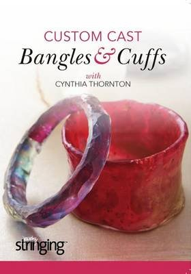 Custom Cast Bangles & Cuffs (DVD): Cynthia Thornton