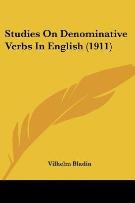 Studies on Denominative Verbs in English (1911) (Paperback): Vilhelm Bladin