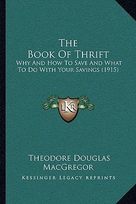 The Book of Thrift - Why and How to Save and What to Do with Your Savings (1915) (Hardcover): Theodore Douglas MacGregor