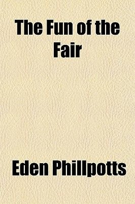 The Fun of the Fair (Paperback): Eden Phillpotts