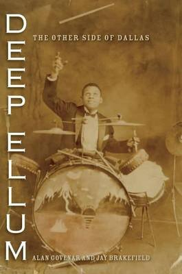Deep Ellum: The Other Side of Dallas (Electronic book text): Alan B Govenar, Jay F. Brakefield