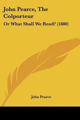John Pearce, the Colporteur - Or What Shall We Read? (1880) (Paperback): John Pearce
