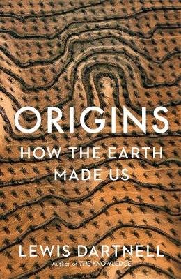 Origins - How The Earth Made Us (Paperback): Lewis Dartnell