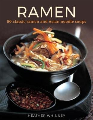 Ramen - 50 classic ramen and asian noodle soups (Hardcover): Heather Whinney