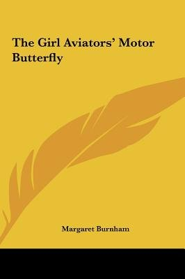 The Girl Aviators' Motor Butterfly (Hardcover): Margaret Burnham