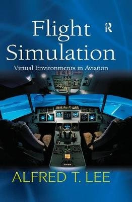 Flight Simulation - Virtual Environments in Aviation (Electronic book text): Alfred T Lee
