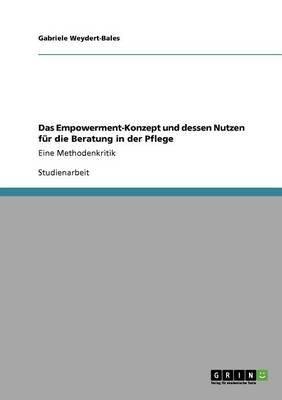 Das Empowerment-Konzept Und Dessen Nutzen Fur Die Beratung in Der Pflege (German, Paperback): Gabriele Weydert-Bales