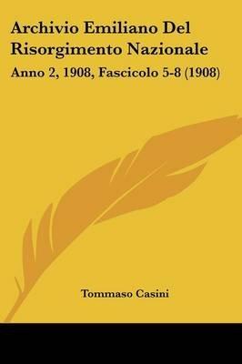 Archivio Emiliano del Risorgimento Nazionale - Anno 2, 1908, Fascicolo 5-8 (1908) (English, Italian, Paperback): Tommaso Casini