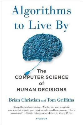 Algorithms to Live by - The Computer Science of Human Decisions (Paperback): Brian Christian