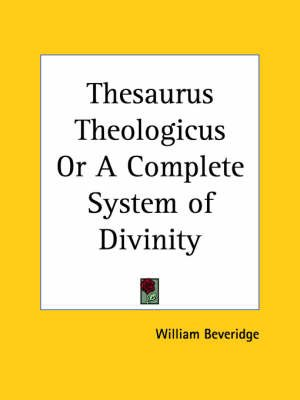 Thesaurus Theologicus or A Complete System of Divinity (1711) (Paperback): William Henry Beveridge