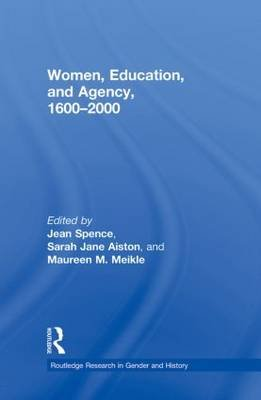 Women, Education, and Agency, 1600-2000 (Paperback): Jean Spence, Sarah Aiston, Maureen M. Meikle