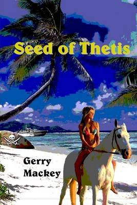 Seed of Thetis (Electronic book text): Gerry Mackey
