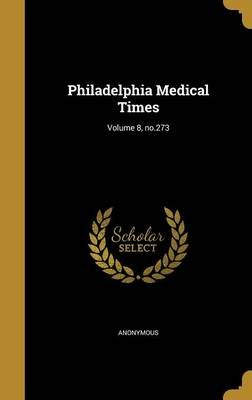 Philadelphia Medical Times; Volume 8, No.273 (Hardcover): Anonymous