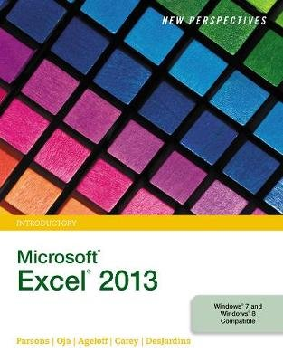 New Perspectives on Microsoft Excel 2013, Introductory (Paperback): Carol Desjardins, Roy Ageloff, June Jamrich Parsons, Dan...