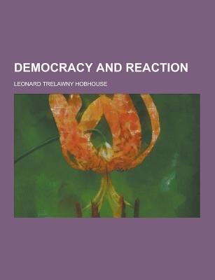 Democracy and Reaction (Paperback): Leonard Trelawny Hobhouse