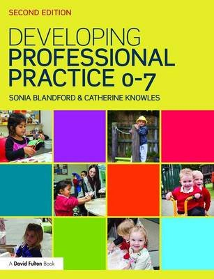 Developing Professional Practice 0-7 (Paperback, 2nd New edition): Sonia Blandford, Catherine Knowles