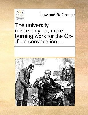 The University Miscellany - Or, More Burning Work for the Ox--F---D Convocation. ... (Paperback): Multiple Contributors