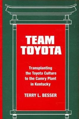 Team Toyota - Transplanting the Toyota Culture to the Camry Plant in Kentucky (Paperback, New): Terry L Besser