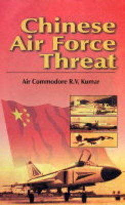 Chinese Air Force Threat - An Indian Perspective (Hardcover): R.V. Kumar