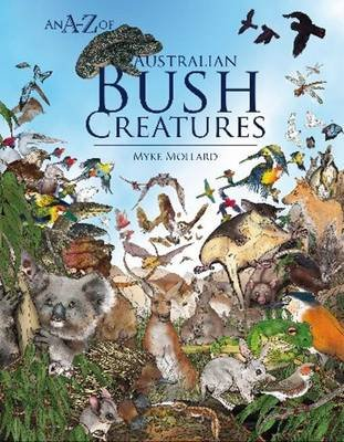 An A-Z of Australian Bush Creatures (Hardcover): Myke Mollard