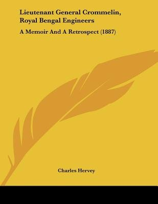 Lieutenant General Crommelin, Royal Bengal Engineers - A Memoir and a Retrospect (1887) (Paperback): Charles Hervey