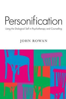 Personification - Using the Dialogical Self in Psychotherapy and Counselling (Paperback): John Rowan